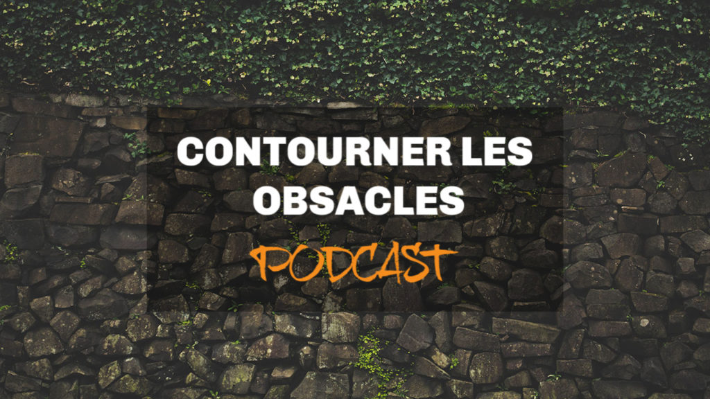 contourner obstacles podcast